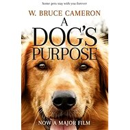 A Dog's Purpose. Film Tie-In: A novel for humans - Kniha