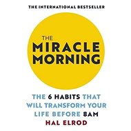 The Miracle Morning: The 6 Habits That Will Transform Your Life Before 8AM - Kniha