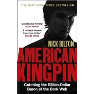 American Kingpin: The Epic Hunt for the Criminal Mastermind Behind the Silk Road Drugs Empire - Kniha