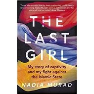 The Last Girl: My Story of Captivity and My Fight Against the Islamic State - Kniha