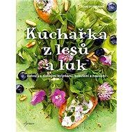 Kuchařka z lesů a luk: Dobroty s divokými bylinkami, bobilemi houbami - Kniha
