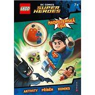 LEGO DC Comics Nadpozemská liga: Obsahuje minifigurku zdarma - Kniha