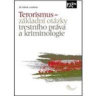 Terorismus – základní otázky trestního práva a kriminologie