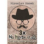 3x na horké stopě: Tři příběhy s detektivní zápletkou - Kniha