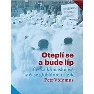 Oteplí se a bude líp: Česká klimaskepse v čase globálních rizik - Kniha