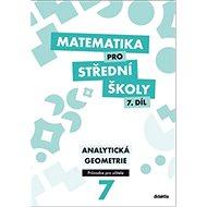 Matematika pro střední školy 7. díl Průvodce pro učitele: Analytická geometrie - Kniha