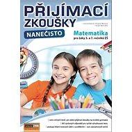 Přijímací zkoušky nanečisto Matematika pro žáky 5. a 7. ročníků ZŠ - Kniha