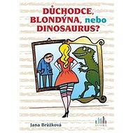 Důchodce, blondýna, nebo dinosaurus? - Kniha