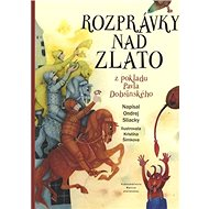 Rozprávky nad zlato: Z pokladu Pavla Dobšinského - Kniha