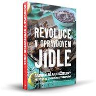 Revoluce v opravdovém jídle: Radikální a udržitelný přístup ke zdravému stravování - Kniha