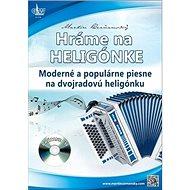 Hráme na heligónke: Moderné a populárne piesne na dvojradovú heligónku - Kniha