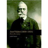 Josef Hybeš (1850-1921): Život, dílo a mýtus - Kniha