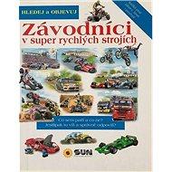 Hledej a objevuj Závodníci: v super rychlých strojích - Kniha