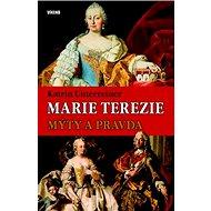 Marie Terezie: Mýty a pravda - Kniha