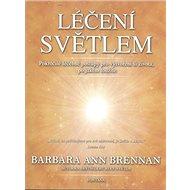 Léčení světlem: Pokročilé léčebné postupy pro vytvoření si života po jakém toužíte - Kniha