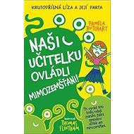 Naši učitelku ovládli mimozemšťani!: Krutopřísná Líza a její parta - Kniha