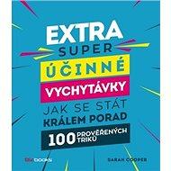 Extra super účinné vychytávky, jak se stát králem porady: 100 prověřených triků - Kniha