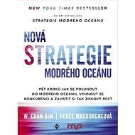 Nová Strategie modrého oceánu: Pět kroků jak se posunout do modrého oceánu, vyhnout se konkurenci a