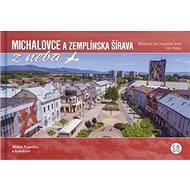 Michalovce a Zemplínska šírava: Michalovce and Zemlínska šírava from Heaven - Kniha