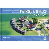 Pezinsko a Senecko z neba: Pezinsko and Senecko Regions From Heaven - Kniha