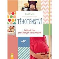 Těhotenství: Nejlepší tipy pro klidných devět měsíců - Kniha
