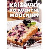 Křížovky do kuchyně Moučníky - Kniha