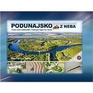 Podunajsko z neba: A Duna mente madártávlatból, Podunajsko Region from Heaven - Kniha