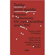 Tanky proti sjezdu: Protokol a dokumenty XIV. (vysočanského) sjezdu KSČ - Kniha