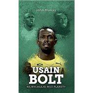 Usain Bolt Nejrychlejší muž planety - Kniha