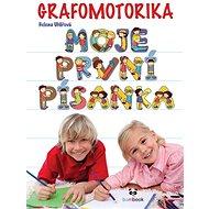 Grafomotorika Moje první písanka: Nácvik psaní písmen a číslic