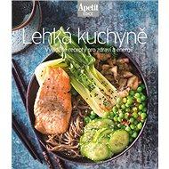 Lehká kuchyně: Vyladěné recepty pro zdraví a energii - Kniha