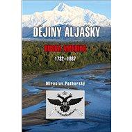 Dějiny Aljašky: Ruská Amerika 1732-1867 - Kniha