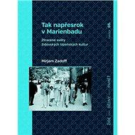 Tak napřesrok v Marienbadu: Ztracené světy židovských lázeňských kultur - Kniha
