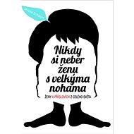 Nikdy si neber ženu s velkýma nohama: Ženy v příslovích z celého světa - Kniha