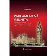 Parlamentná imunita: na Slovensku,v Čechách,v niektorých iných štátoch Európy a v judikatúre eu.súdo - Kniha