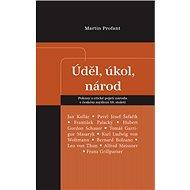 Úděl, úkol, národ: Pokusy o etické pojetí národa v českém myšlení 19. století - Kniha