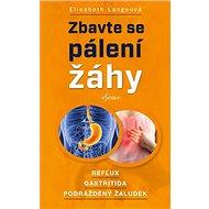 Zbavte se pálení žáhy: Reflux Gastritida Podrážděný žaludek