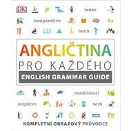 Angličtina pro každého Průvodce anglickou gramatikou - Kniha