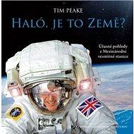 Haló, je to Země?: Úžasné pohledy z Mezinárodní vesmírné stanice - Kniha