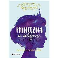 Zápisky z Rosewoodu Princezna v utajení - Kniha