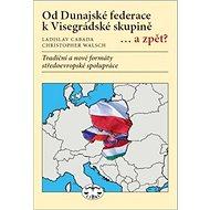 Od Dunajské federace k Visegrádské skupině...a zpět?: Tradiční a nové formáty středoevropské spolupr
