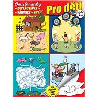 Pro děti Omalovánky, doplňovačky, hádanky, hry: Pojďte si hrát - Kniha
