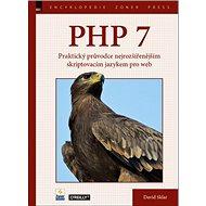 PHP 7: Praktický průvodce nejrozšířenějším skriptovacím jazykem pro web - Kniha