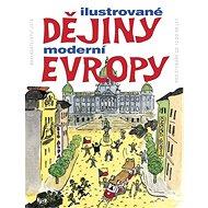 Ilustrované dějiny moderní Evropy: Pro čtenáře od 12 do 99 let - Kniha