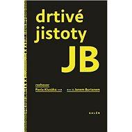 Drtivé jistoty JB: Rozhovor Pavla Klusáka s Janem Burianem