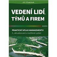 Vedení lidí, týmů a firem: Praktický atlas managementu - Kniha