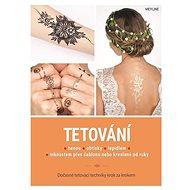 Tetování: Dočasné tetovací techniky krok za krokem - Kniha