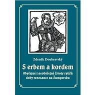 S erbem a kordem: Obyčejné i neobyčejné životy rytířů doby renesance na Šumpersku