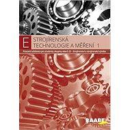 Strojírenská technologie a měření 1: Pracovní učebnice pro studenty skupiny oborů 23 - Kniha