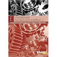 Strojírenská technologie a měření 2: Pracovní učebnice pro studenty skupiny oborů 23 - Kniha